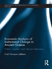 Economic Analysis of Institutional Change in Ancient Greece: Politics, Taxation and Rational Behaviour