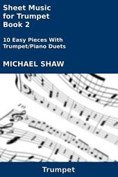 Sheet Music for Trumpet - Book 2: 10 Easy Pieces With Trumpet/Piano Duets
