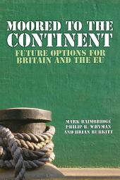 Moored to the Continent: Future Options for Britain and the EU