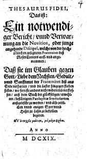 Thesaurus fidei: d. ist: e. notwendiger Bericht u. Verwarnung an d. Novitios oder junge angehende Discipel, welche von d. hochlöbl. gesegneten Fraternitet d. Rosen Creutzes auff- u. angenommen ...
