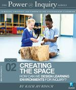 Creating the Space: How can we design learning envrionments for inquiry. The Power of Inquiry Book 2