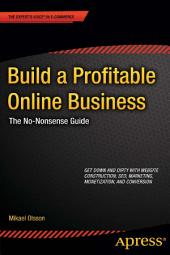 Build a Profitable Online Business: The No-Nonsense Guide