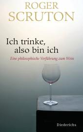 Ich trinke, also bin ich: Eine philosophische Verführung zum Wein
