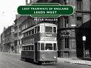 Lost Tramways: Leeds West