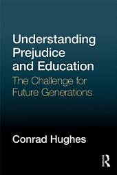 Understanding Prejudice and Education: The challenge for future generations