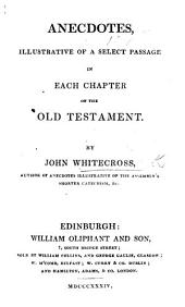 Anecdotes, illustrative of a select passage in each chapter of the Old Testament