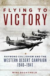 Flying to Victory: Raymond Collishaw and the Western Desert Campaign, 1940–1941