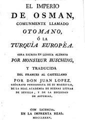 El Imperio de Osman, comunmente llamado Otomano, ó La Turquía europèa