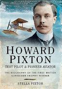 Howard Pixton: Test Pilot and Pioneer Aviator
