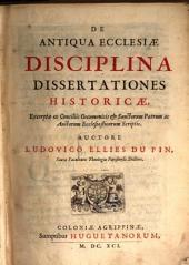 Ludovici Ellies Dupin De antiqua ecclesiae disciplina dissertationes historicae