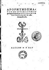Apophthegmatum ex optimis utriusque linguae scriptorib. per Des. Erasmum Roterodamum collectorum libri octo