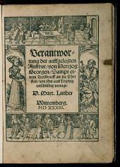 Verantwortung der auffgelegten Auffrur, von Hertzog Georgen: Sampt einem Trostbrieff an die Christen von jhm aus Leiptzig vnschüldig veriagt
