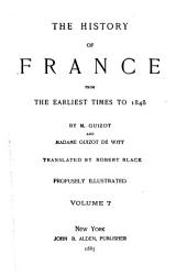 The History of France from the Earliest Times to 1848: Volume 7