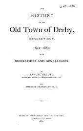 The History of the Old Town of Derby, Connecticut, 1642-1880: With Biographies and Genealogies, Volume 2