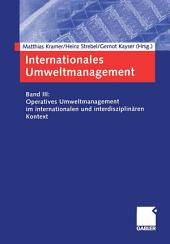 Internationales Umweltmanagement: Band III: Operatives Umweltmanagement im internationalen und interdisziplinären Kontext
