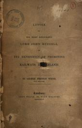 Letter to the Right Honourable Lord John Russell on the Expediency of Promoting Railways in Ireland: Volume 59
