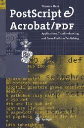 PostScript & Acrobat/PDF: Applications, Troubleshooting, and Cross-Platform Publishing