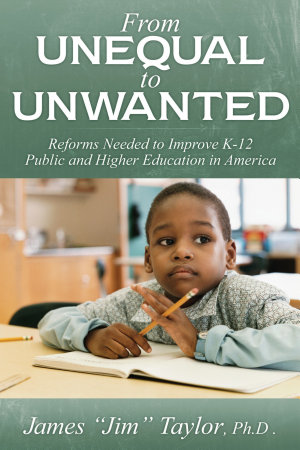 From Unequal to Unwanted  Reforms Needed to Improve Public K 12 and Higher Education in America PDF