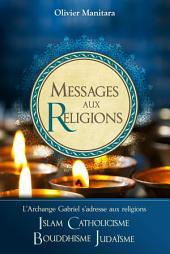 Messages aux religions: L'Archange Gabriel s'adresse aux religions Islam Catholicisme Bouddhisme Judaïsme