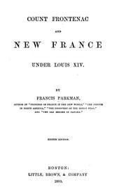 France and England in North America: Count Frontenac and New France under Louis XIV 1880