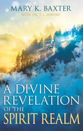 A Divine Revelation Of The Spirit Realm