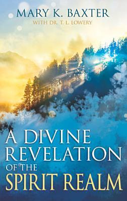 A Divine Revelation of the Spirit Realm