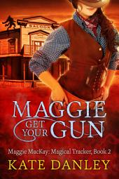 Maggie Get Your Gun: Maggie MacKay: Magical Tracker