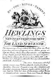 By the Kings [sic] Patent. Hewlings [sic] New Invented Instrument The Land Surveyor. For Measuring Land, Without the Chain, from One Perch to 400 Acres, ...