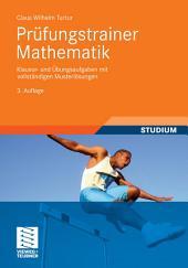 Prüfungstrainer Mathematik: Klausur- und Übungsaufgaben mit vollständigen Musterlösungen, Ausgabe 3