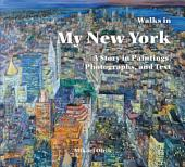 Walks in My New York: A Story in Paintings, Photographs, and Text