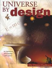 Universe By Design: An Explanation of Cosmology & Creation