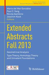 Extended Abstracts Fall 2013: Geometrical Analysis; Type Theory, Homotopy Theory and Univalent Foundations