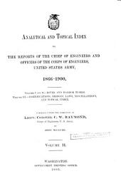 Analytical and Topical Index to the Reports of the Chief of Engineers and Officers of the Corps of Engineers, United States Army, 1866-1900 ...: Volume 2