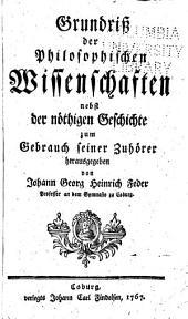 Grundriss der philosophischen Wissenschaften nebst der nöthigen Geschichte zum Gebrauch seiner Zuhörer