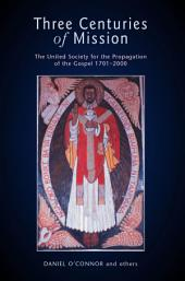 Three Centuries of Mission: The United Society for the Propagation of the Gospel 1701-2000