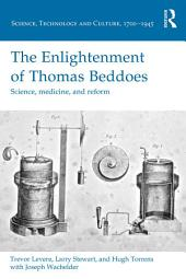The Enlightenment of Thomas Beddoes: Science, medicine, and reform