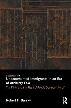 Undocumented Immigrants in an Era of Arbitrary Law PDF
