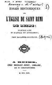 Essais historiques sur l'Eglise de Saint-Remi de Reims: ce qu'elle a été et ce qu'elle est actuellement