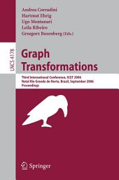 Graph Transformations: Third International Conference, ICGT 2006, Rio Grande do Norte, Brazil, September 17-23, 2006, Proceedings