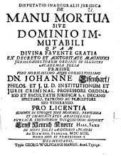 Disputatio Inauguralis Juridica De Manu Mortua Sive Dominio Immutabili