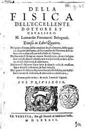 Della fisica dell'eccellente dottore et caualiero. M. Leonardo Fiorauanti Bolognese. Diuisa in libri quattro. ..