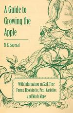 A Guide to Growing the Apple with Information on Soil, Tree Forms, Rootstocks, Pest, Varieties and Much More