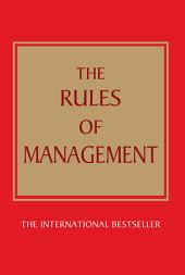 The Rules of Management: A definitive code for managerial success, Edition 3