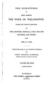 The Dispatches of Field Marshal the Duke of Wellington: During His Various Campaigns in India, Denmark, Portugal, Spain, the Low Countries, and France, from 1799 to 1818. Index