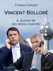 Vincent Bolloré, il nuovo re dei media europei: I piani del francese di Telecom Italia che si intrecciano con Renzi per banda larga e Berlusconi per Mediaset