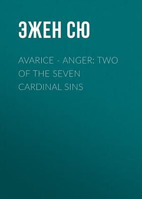 Avarice     Anger  Two of the Seven Cardinal Sins
