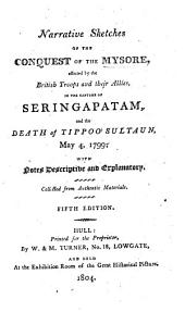 Narrative Sketches of the Conquest of the Mysore, effected by the British troops and their allies, in the capture of Seringapatam, and the death of Tippoo Sultaun, May 4, 1799 ... The second edition
