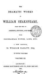 The dramatic works of William Shakspeare  from the text of Johnson  Stevens  sic   and Reed  with glossarial notes PDF