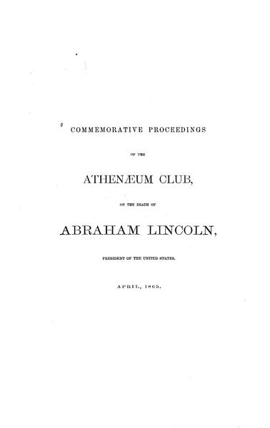 Download Commemorative Proceedings of the Athenaeum Club  on the Death of Abraham Lincoln  President of the United States  April  1865 Book