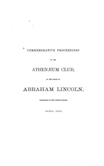 Commemorative Proceedings of the Athenaeum Club  on the Death of Abraham Lincoln  President of the United States  April  1865 PDF
